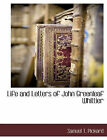 Life and Letters of John Greenleaf Whittier by Samuel T Pickard (Paperback / softback, 2010)