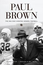 Paul Brown : The Man Who Invented Modern Football by George Cantor (2008, Hardcover)