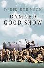 Damned Good Show by Derek Robinson (Paperback, 2003)