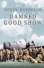 Good, Damned Good Show (CASSELL MILITARY PAPERBACKS), Robinson, Derek, Book