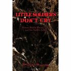 Little Soldier's Don't Cry Woman Battles Mental Illness and Her Father's Secrets Paperback – 24 Dec 2008