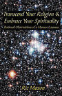 Transcend Your Religion & Embrace Your Spirituality by Ric Mason (Paperback / softback, 2007)
