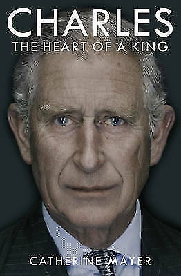 1 of 1 - Mayer, Catherine, Charles: The Heart of a King, Very Good Book