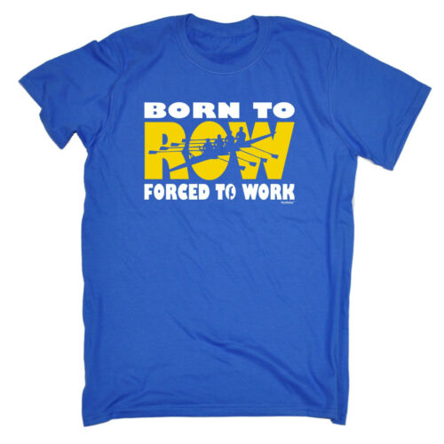 Born To Row forced To Work T-SHIRT Rower Rowing Race Humor Gift birthday funny