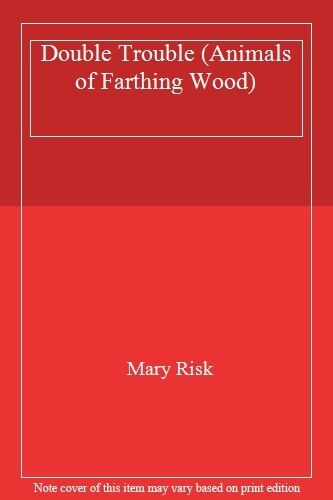 Double Trouble (Animals of Farthing Wood) By Mary Risk
