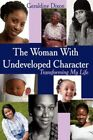 The Woman With Undeveloped Character Transforming My Life 9781425994235