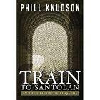 Train to Santolan: In the Shadow of Al-Qaeda by Phill Knudson (Paperback / softback, 2014)