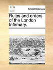 Rules and Orders of the London Infirmary. by Multiple Contributors (Paperback / softback, 2010)