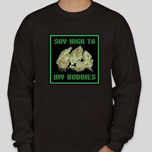 Say-High-To-My-Buddies-lt-ZZZZZZZZZ-gt-Marijuana-Cannabis-Pot-Weed-Theme-Sweatshirt