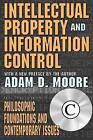 Intellectual Property and Information Control: Philosophic Foundations and Contemporary Issues by Adam Daniel Moore (Paperback, 2004)