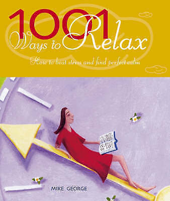 1 of 1 - 1001 Ways to Relax: How to Beat Stress and Find Perfect Calm, George, Mike, Used