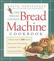 The Bread Lover`s Bread Machine Cookbook: A Master Baker`s 300 Favorite Recipes on Sale