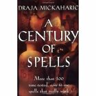 A Century of Spells: More Than 100 Time-tested, Easy-to-use Spells That Really Work by Draja Mickaharic (Paperback, 1988)
