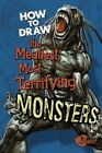 How to Draw the Meanest, Most Terrifying Monsters by Capstone Press (Hardback, 2012)