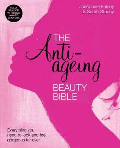 The Anti-Ageing Beauty Bible  Everything you need to look and feel gorgeous: