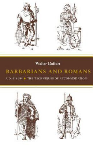 Barbarians and Romans, A.D. 418-584: The Techniques of Accommodation: By Walt...