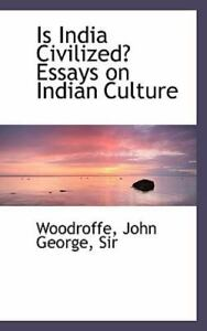 details about is india civilized essays on indian culture by sir  woodroffe john george  how to write a thesis paragraph for an essay also sample essay thesis statement high school admission essay
