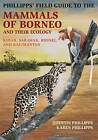 Phillipps' Field Guide to the Mammals of Borneo and Their Ecology: Sabah, Sarawak, Brunei, and Kalimantan by Karen Phillipps, Quentin Phillipps (Paperback, 2017)