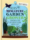RHS Miniature Garden Grower: Terrariums & Other Tiny Gardens to Grow Indoors & Out by Holly Farrell (Hardback, 2016)
