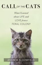 Call of the Cats : What I Learned about Life and Love from a Feral Colony by Andrew Bloomfield (2016, Paperback)