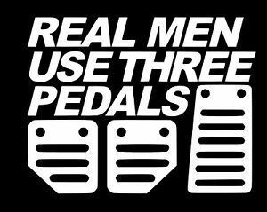 Real Men Use Three Pedals  Vinyl window car truck sticker decal funny   JDM