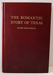 The Romantic Story of Texas by Peter Molyneaux. 1936 1st Edition. HC