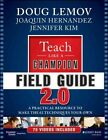 Teach Like a Champion Field Guide 2.0: A Practical Resource to Make the 62 Techniques Your Own by Jennifer Kim, Joaquin Hernandez, Doug Lemov (Paperback, 2016)