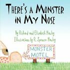 There's a Monster in My Nose by Hawley Richard and Elizabeth PUBLISHAMERICA