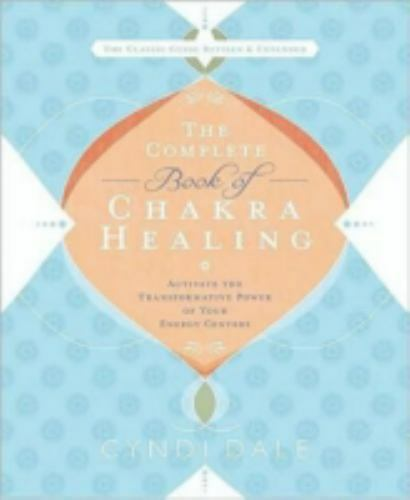 The Complete Book of Chakra Healing : Activate the Transformative Energy Centers