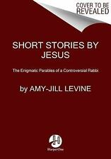 Short Stories by Jesus : The Enigmatic Parables of a Controversial Rabbi by Amy-Jill Levine (2015, Paperback)