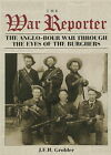 The War Reporter: The Anglo-Boer War Through the Eyes of the Burghers by J.E.H. Grobler (Paperback, 2004)