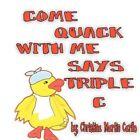 Come Quack With Me Says Triple C by Christina Martin Carillo 9781456016357