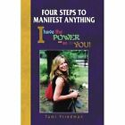 Four Steps to Manifest Anything 9781436324397 by Tami Friedman Paperback
