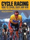 Cycle Racing: How to Train, Race and Win by William Fotheringham (Paperback / softback, 2004)