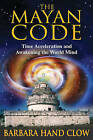 The Mayan Code: Time Acceleration and Awakening the World Mind by Barbara Hand Clow (Paperback, 2007)