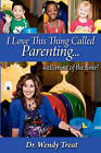 I Love This Thing Called Parenting...Well, Most of the Time by Dr Wendy Treat (Paperback / softback, 2011)