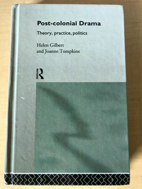 Post-Colonial Drama: Theory, Practice, Politics by Helen Gilbert Hardcover Book