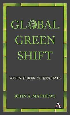 NEW BOOK Global Green Shift - When Ceres Meets Gaia by John A. Mathews (2017)