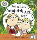 Charlie and Lola: But Where Completely are We? by Penguin Books Ltd (Paperback, 2010)