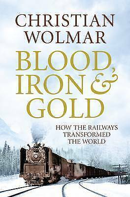 1 of 1 - Blood, Iron and Gold: How the Railways Transformed the World by Christian Wolma…