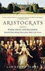 Aristocrats: Power, Grace, and Decadence: Britain's Great Ruling Classes from 1066 to the Present by Lawrence James (Paperback / softback)