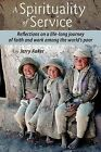 A Spirituality of Service: Reflections on a Life-Long Journey of Faith and Work Among the World's Poor by Jerry Aaker (Paperback / softback, 2012)