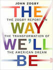 The Way We'll be: The Zogby Report on the Transformation of the American Dream by John Zogby (CD-Audio, 2008)
