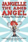 Jangelle The ADHD Angel - Training The Dunelm Way 9781450208796 Spohrer