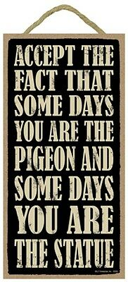 Novelty-Fun Wood Sign-Plaque--Accept the Fact that Some Days You're the Pigeon