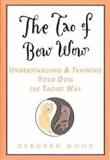 The Tao of Bow Wow: Understanding and Training Your Dog the Taoist Way