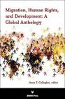 Migration, Human Rights, and Development: A Global Anthology by International Debate Education Association (Hardback, 2013)