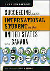 Succeeding as an International Student in the United States and Canada by Charles Lipson (Hardback, 2008)