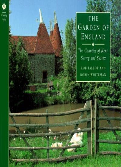 Garden Of England:Kent,Surrey And Suss**: The Counties of Kent, Surrey and Sus,