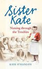 Sister Kate: Nursing Through the Troubles by Kate O'Hanlon (Paperback, 2008)